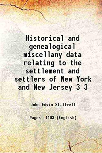Historical and genealogical miscellany data relating to: John Edwin Stillwell