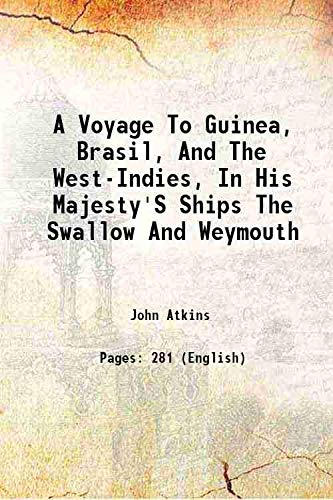 9789333693936: A Voyage To Guinea, Brasil, And The West-Indies, In His Majesty'S Ships The Swallow And Weymouth [Hardcover] 1737 [Hardcover]