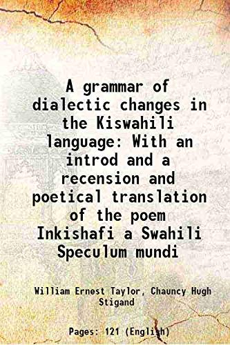 9789333694421: A grammar of dialectic changes in the Kiswahili language With an introd and a recension and poetical translation of the poem Inkishafi a Swahili Speculum mundi 1915 [Hardcover]