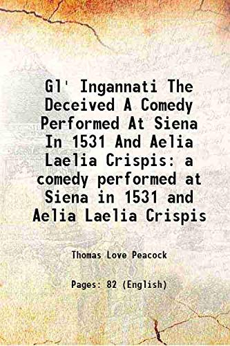 9789333696944: Gl' Ingannati the deceived a comedy performed at Siena in 1531 and Aelia Laelia Crispis 1862 [Hardcover]