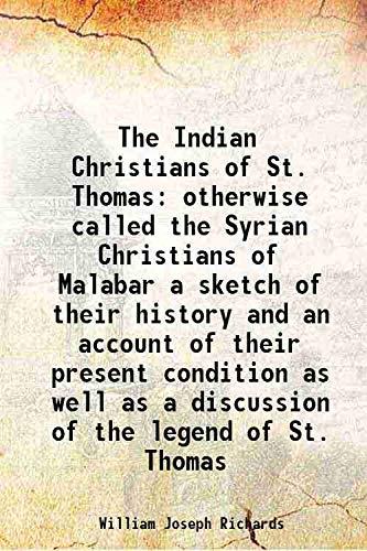 9789333697279: The Indian Christians of St. Thomas otherwise called the Syrian Christians of Malabar a sketch of their history and an account of their present condition as well as a discussion of the legend of St. Thomas 1908 [Hardcover]