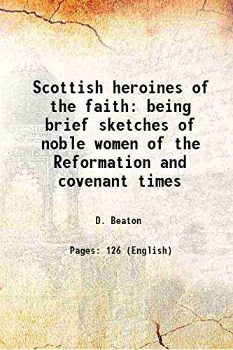9789333698108: Scottish heroines of the faith being brief sketches of noble women of the Reformation and covenant times 1909 [Hardcover]