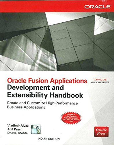 Oracle Fusion Applications Development and Extensibility Handbook: Anil Passi,Dhaval Mehta,Vladimir