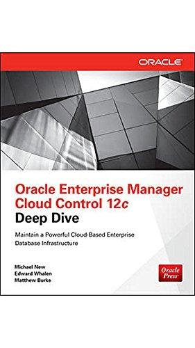 Oracle Enterprise Manager Cloud Control 12c Deep Dive: Maintain a Powerful Cloud-Based Enterprise ...