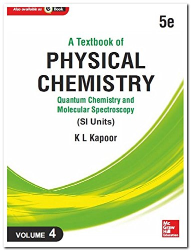 A Textbook of Physical Chemistry: Quantum Chemistry: K.L. Kapoor