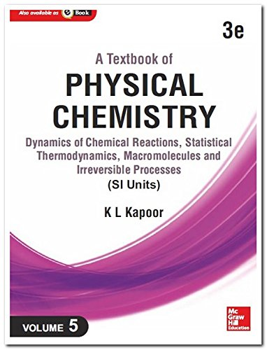 A Textbook of Physical Chemistry: Dynamics of: K.L. Kapoor