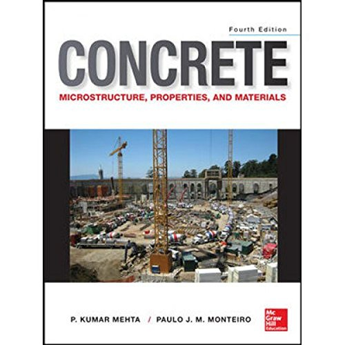Concrete: Microstructure, Properties, and Materials (Fourth Edition): P. Kumar Mehta