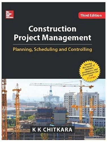 Construction Project Management: Planning, Scheduling and Controlling: K.K. Chitkara