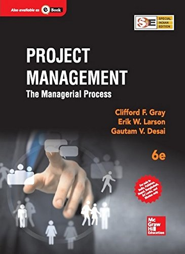 Project Management: The Managerial Process (Sixth Edition): Clifford F. Gray,Erik W. Larson,Gautam ...