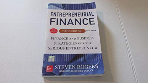 Entrepreneurial Finance: Finance and Business Strategies for the Serious Entrepreneur (Third ...