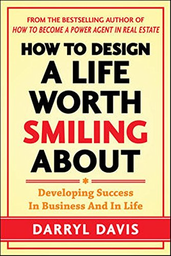 How to Design a Life Worth Smiling About: Developing Success in Business and in Life: Darryl Davis