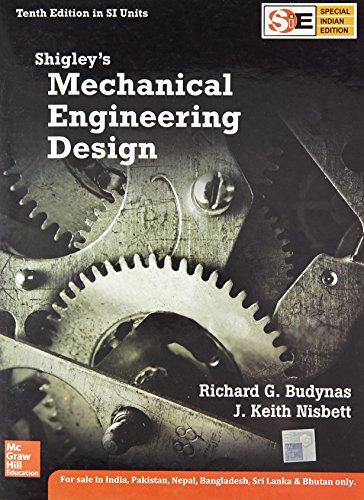 Shigley's Mechanical Engineering Design, 10th Edition: Shigley