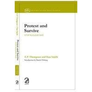 Protest and Survive: Stop Nuclear War: E.P. Thompson,Dan Smith
