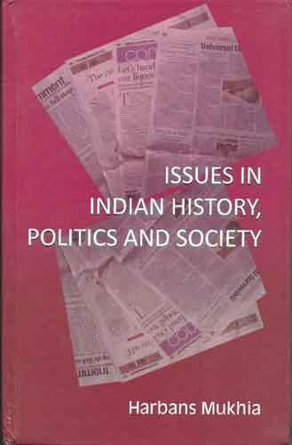 Issues in Indian History, Politics and Society: Select Newspaper Articles and Book Reviews: Harbans...