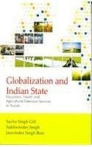 Globalization and Indian State: Education, Health and Agricultural Extension Services in Punjab: ...