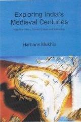 Exploring Indias Medieval Centuries: Essays in History,: Harbans Mukhia