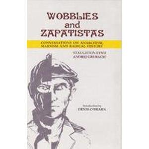 Wobblies and Zapatistas: Conversations on Anarchism, Marxism and Radical History: Staughton Lynd,...