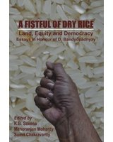 A Fistful of Dry Rice: Land, Equity: K.B. Saxena, Manoranjan