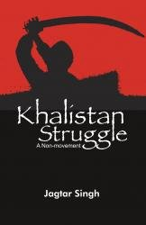 Khalistan Struggle: A Non - Movement: Jagtar Singh