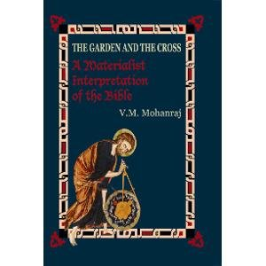 The Garden and the Cross: A Materialist Interpretation of the Bible: V.M. Mohanraj