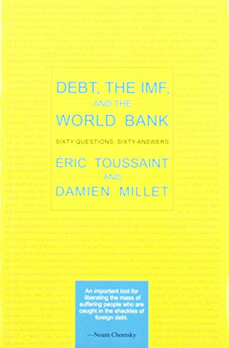 Debt the IMF and the World Bank: Sixty Questions Sixty Answers: Damien Millet,Eric Toussaint