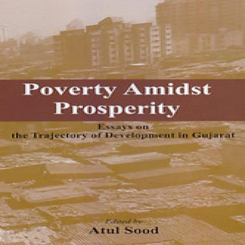 Poverty Amidst Prosperity: Essays on the Trajectory of Development in Gujarat: Atul Sood