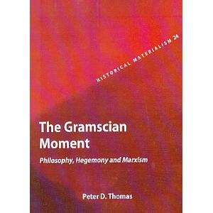 The Gramscian Moment: Philosophy, Hegemony and Marxism: Peter D. Thomas