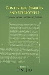 Contesting Symbols and Stereotypes: Essays on Indian History and Culture: D.N. Jha