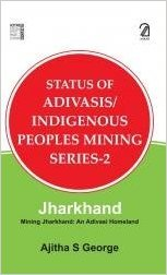 Jharkhand - Mining Jharkhand: Ajitha S. George