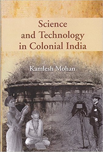 Science and Technology in Colonial India: Kamlesh Mohan