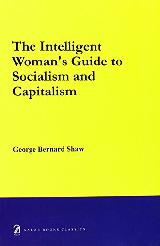 The Intelligent Womans Guide to Socialism and: George Bernard Shaw