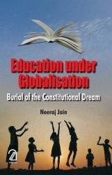 Education Under Globalisation: Burial of the Constitutional: Neeraj Jain
