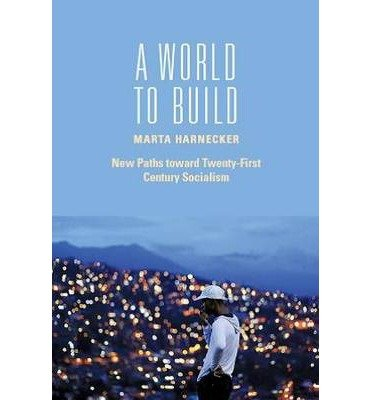 A World To Build: New Paths toward: Marta Harnecker
