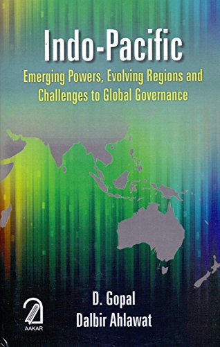 Indo-Pacific: Emerging Powers, Evolving Regions and Global: D Gopal, Dalbir