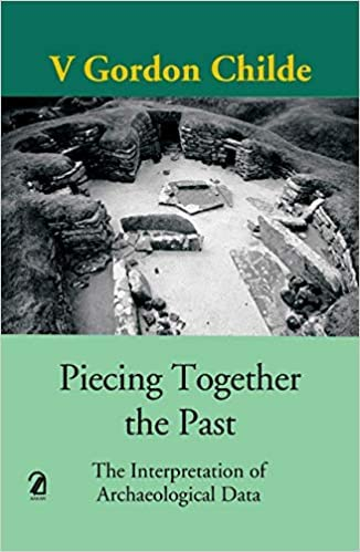 9789350025437: Piecing Together the Past:: The Interpretation of Archaeological Data