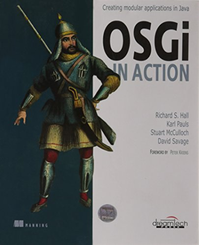 OSGI in Action: Creating Modular Applications in Java: Stuart Mcculloch,Richard S.Hall,Karl Pauls,...