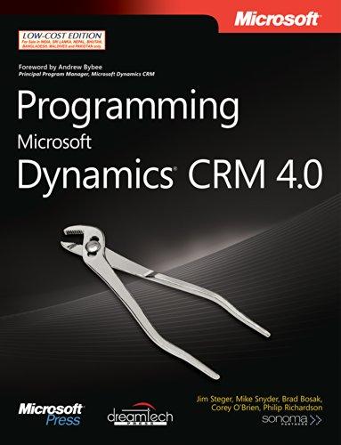 Programming Microsoft Dynamics CRM 4.0: Brad Bosak,Corey O?Brien,Jim Steger,Mike Snyder,Philip ...