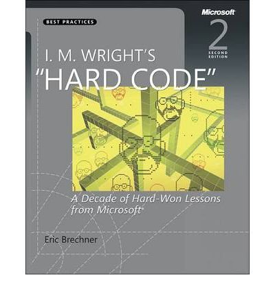 """I. M. Wright`s """"Hard Code"""": A Decade of Hard-Won Lessons from Microsoft (Second Edition):..."""
