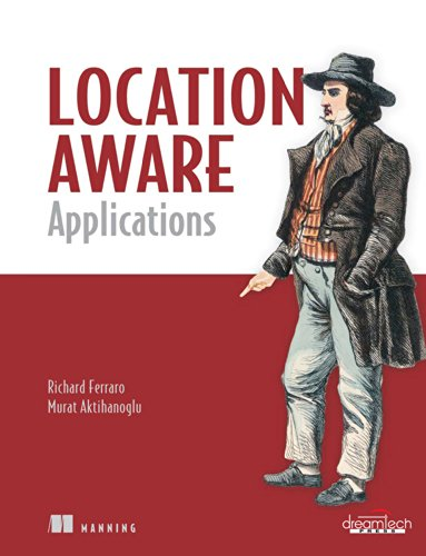 Location Aware Applications: Richard Ferraro,Murat Aktihanoglu