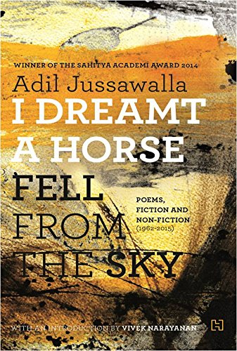 I Dreamt A Horse Fell From the: Adil Jussawalla