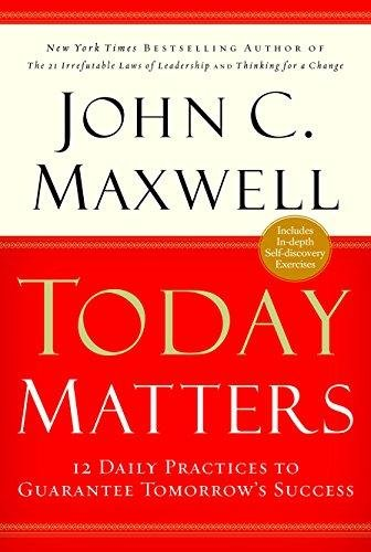 9789350098738: Today Matters: 12 Daily Practices to Guarantee Tomorrow's Success
