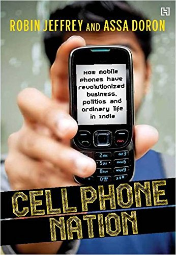 9789350099889: Cell Phone Nation: How Mobile Phones have Revolutionized Business, Politics and Ordinary Life in India