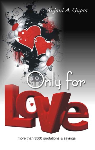 Only For Love (More than 3500 Quotations: Anjani A Gupta