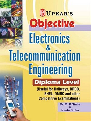 Objective Electronics and Telecommunication Engineering (Diploma Level),: M.P. Sinha,Neetu Singh
