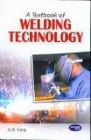 A Textbook of Welding Technology: G.D. Garg