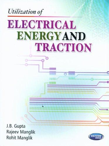 Utilization of Electrical Energy And Traction: J.B. Gupta,Rajeev Manglik,Rohit