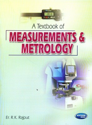 A Textbook of Measurements and Metrology: R.K. Rajput