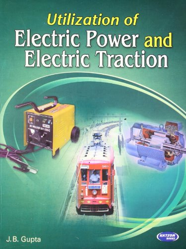 Utilization of Electric Power & Electric Traction: J.B Gupta