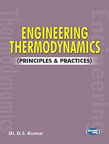 Engineering Thermodynamics (Principles and Practices): Dr D.S. Kumar