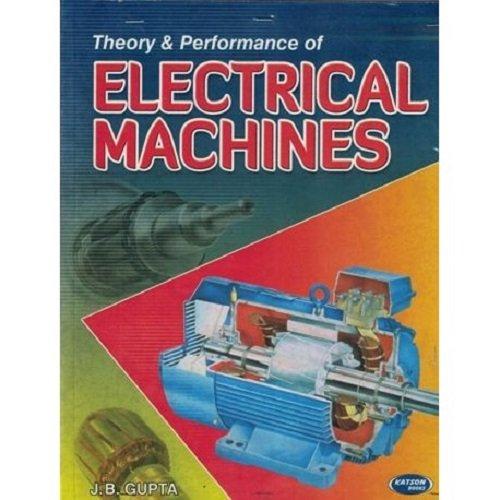 Theory & Performance of Electrical Machine: J.B Gupta